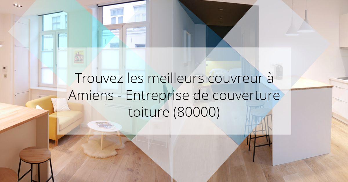 Couvreur à Amiens - Entreprise de couverture toiture (80000)
